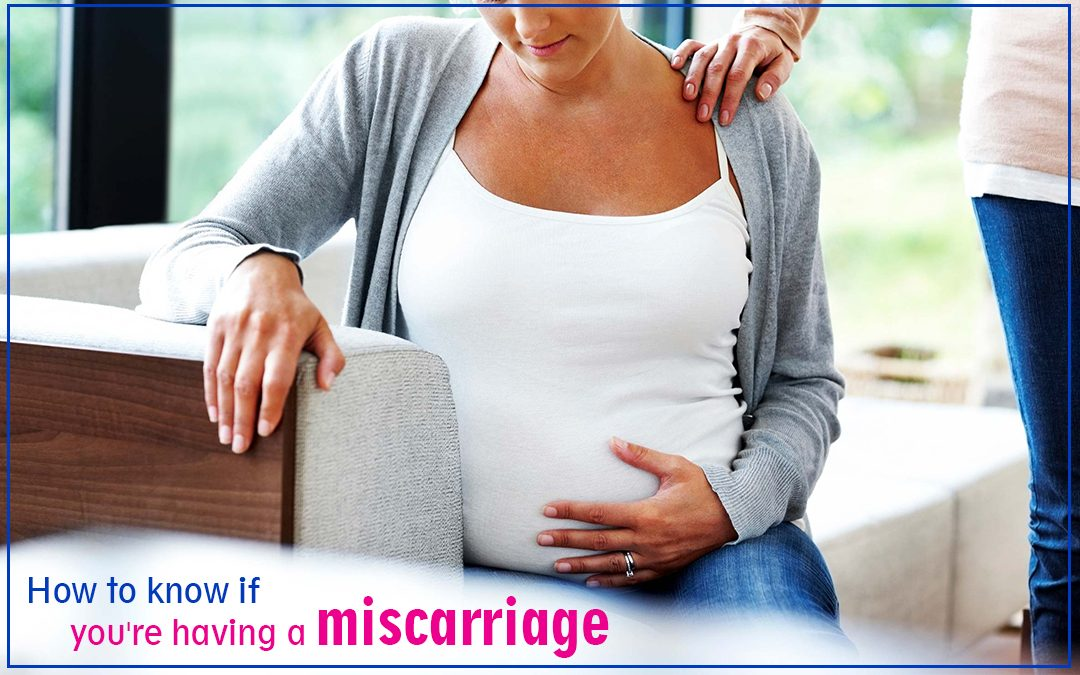 How to know if you are having a miscarriage