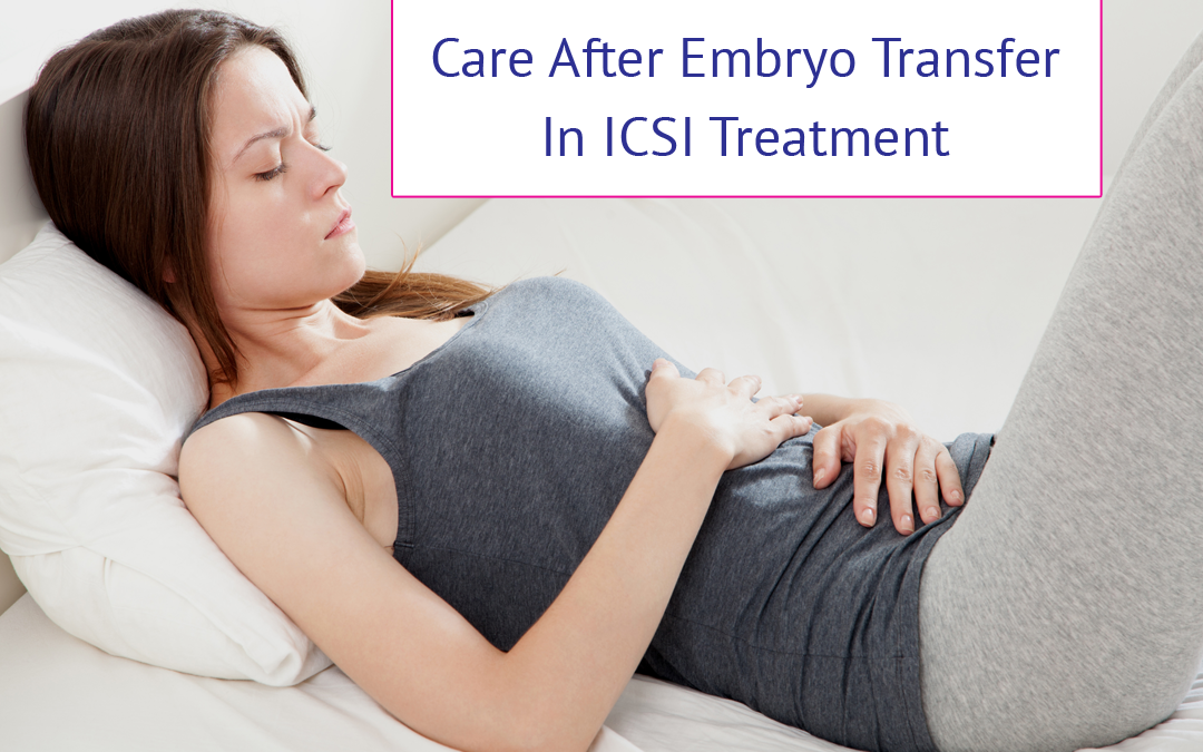 Care After Embryo Transfer In ICSI Treatment