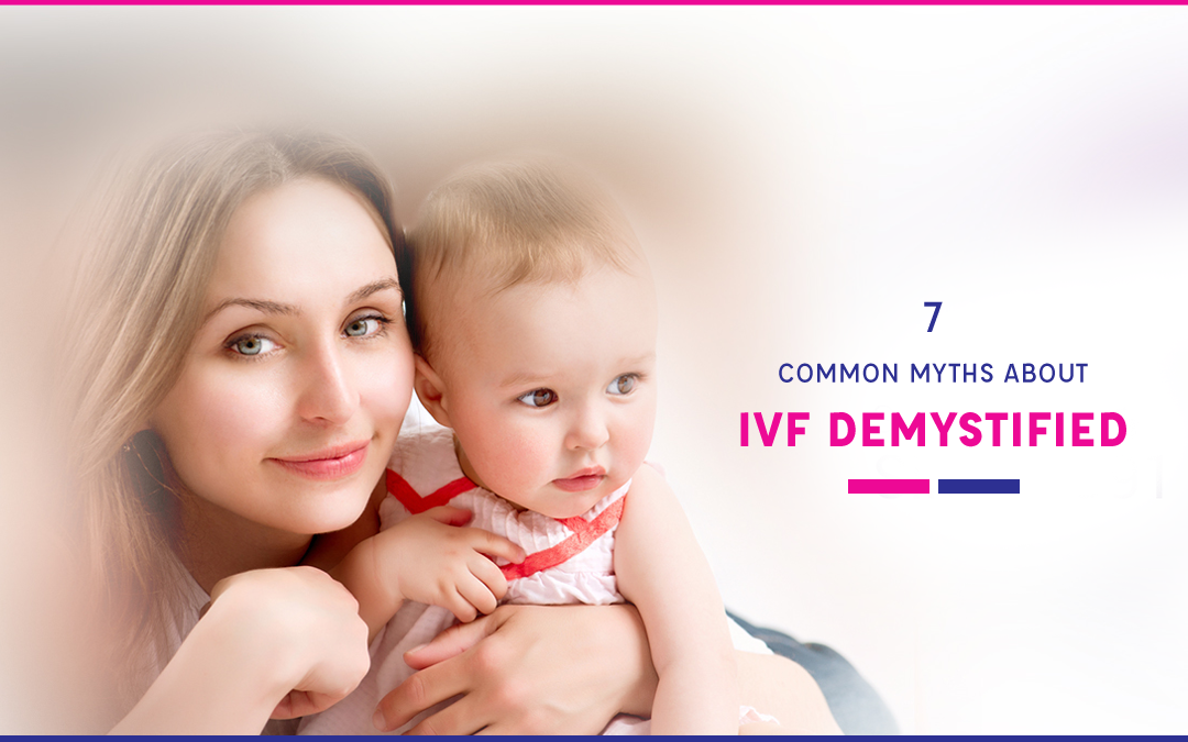 7 Common Myths About IVF Demystified