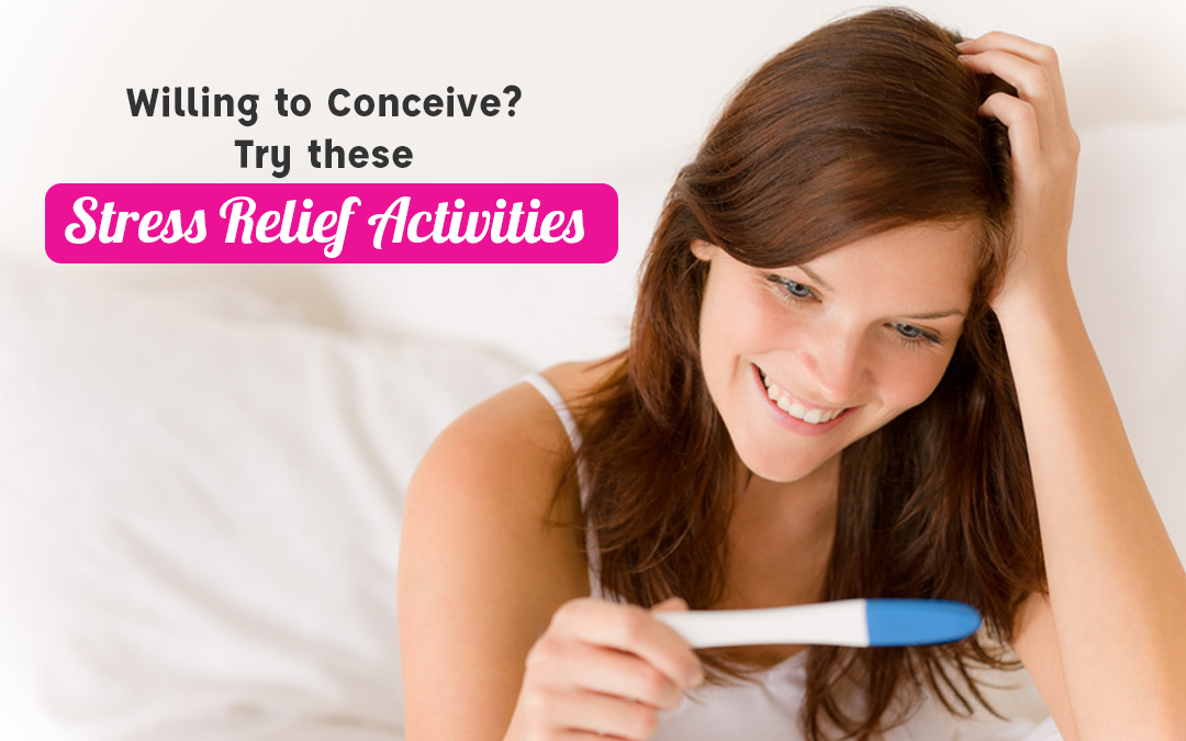 Willing to Conceive? Try these stress relief activities
