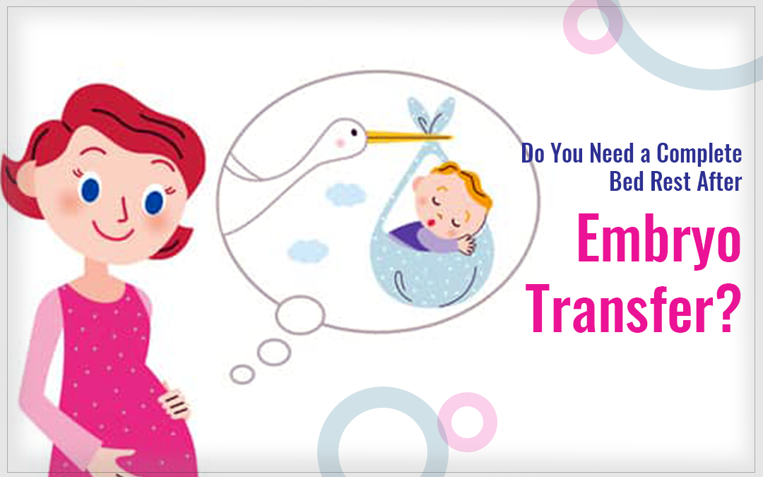 Do You Need a Complete Bed Rest After Embryo Transfer?