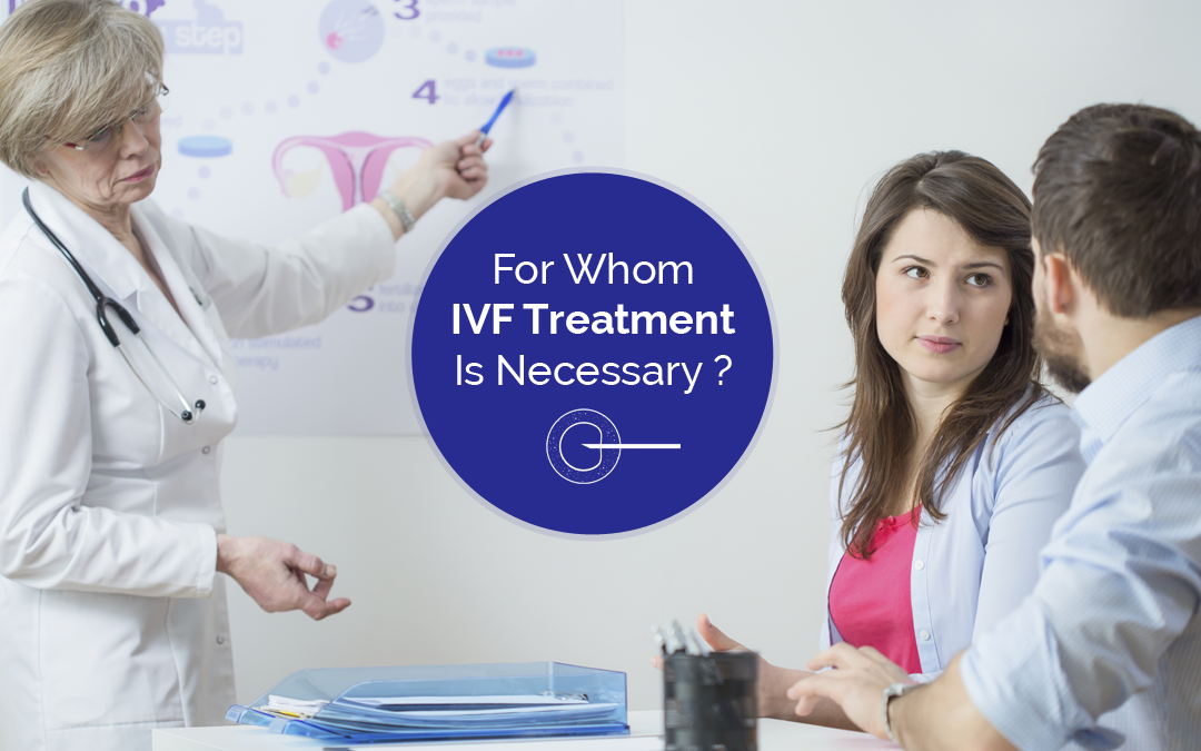 For Whom IVF Treatment Is Necessary ?