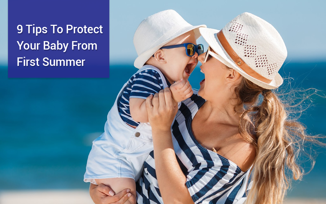 9 Tips To Protect Your Baby From First Summer