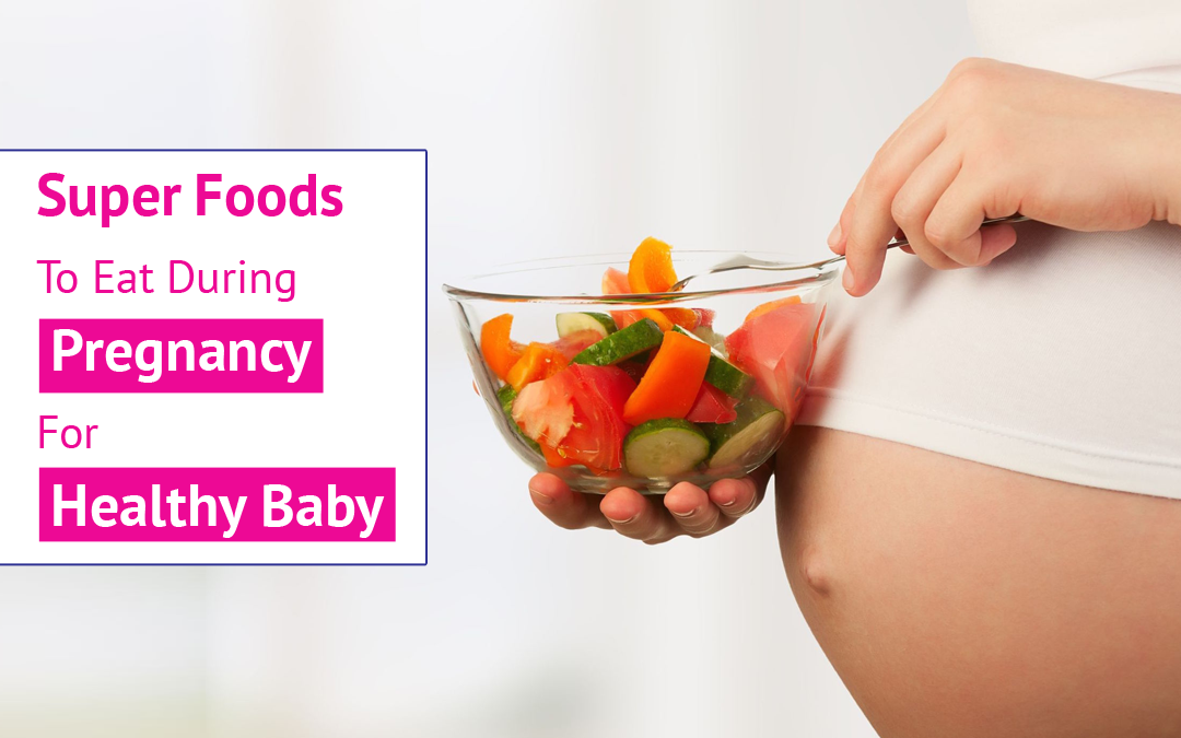 Super Foods To Eat During Pregnancy For Healthy Baby