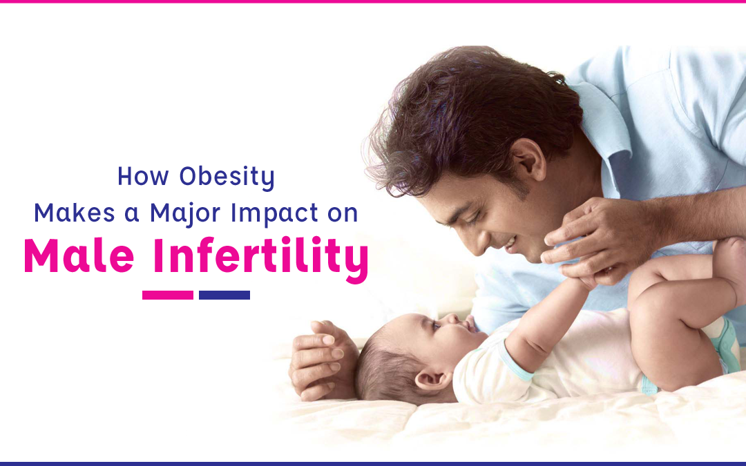 How Obesity Makes a Major Impact on Male Infertility
