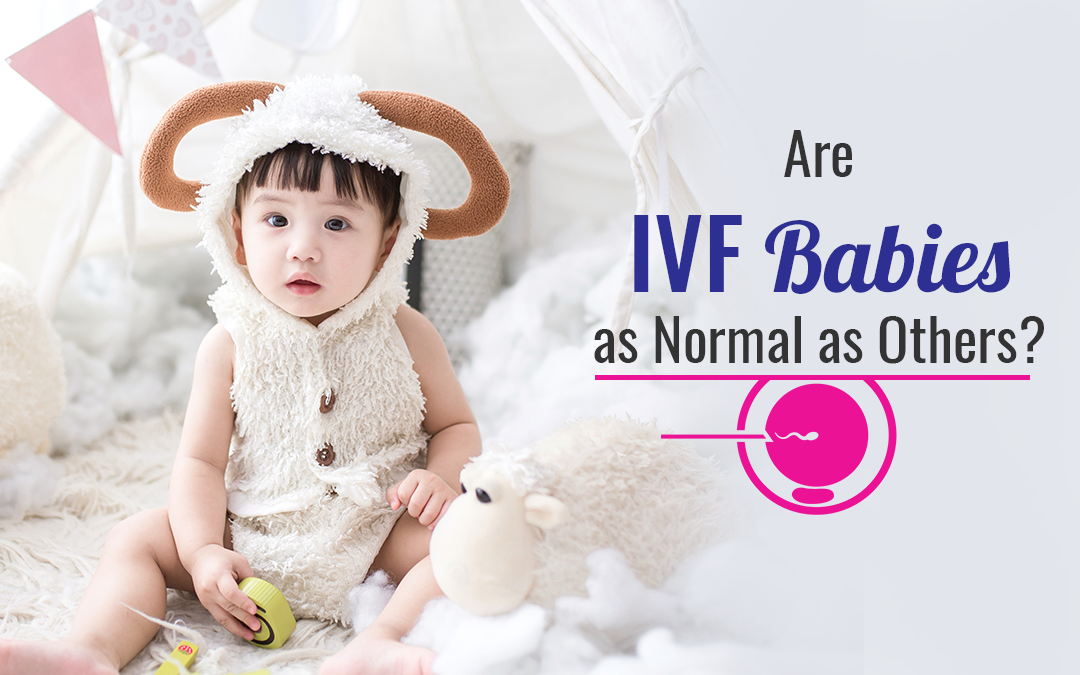 Are IVF Babies as Normal as Others?