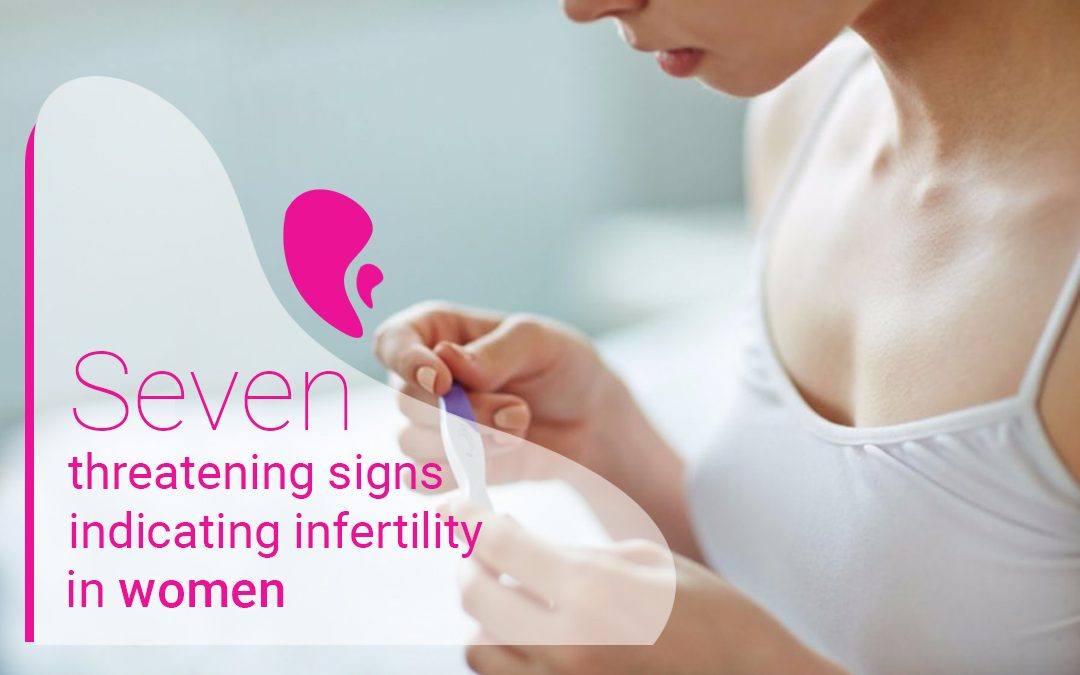 Seven threatening signs indicating infertility in women
