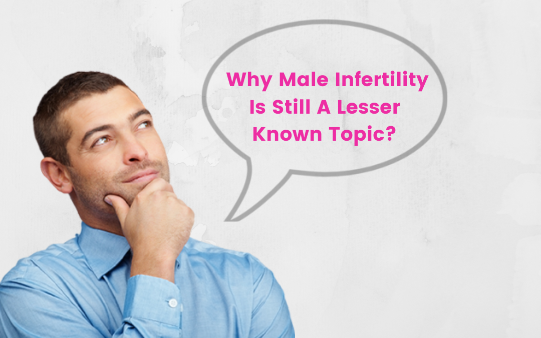 Why male infertility is still a lesser known topic?