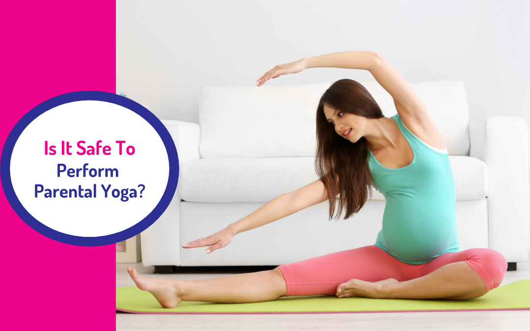 Is It Safe To Perform Parental Yoga?